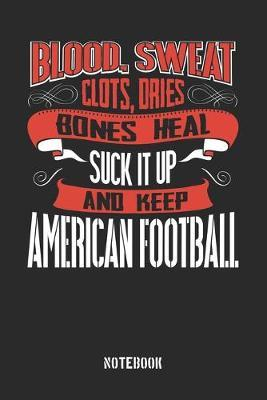 Blood clots sweat dries bones heal. Suck it up and keep American Football by Anfrato Designs