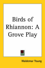 Birds of Rhiannon: A Grove Play by Waldemar Young image