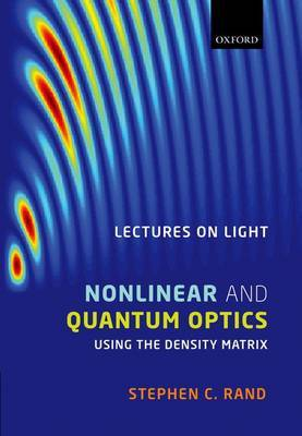 Lectures on Light: Nonlinear and Quantum Optics Using the Density Matrix by Stephen C. Rand image