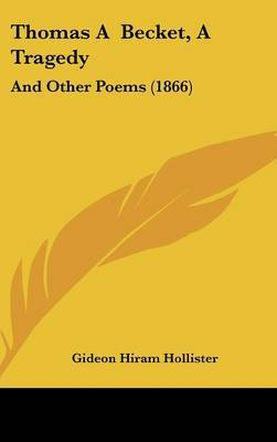 Thomas A Becket, A Tragedy: And Other Poems (1866) by Gideon Hiram Hollister image