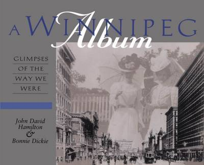 Winnipeg Album: Glimpses of the Way We Were by John David Hamilton