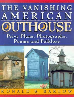 The Vanishing American Outhouse: A History of Country Plumbing by Ronald S. Barlow