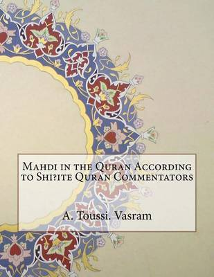 Mahdi in the Quran According to Shi?ite Quran Commentators by A Toussi N Vasram