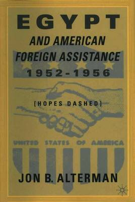 Egypt and American Foreign Assistance 1952-1956 by Jon B. Alterman