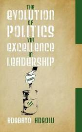 The Evolution of Politics Via Excellence in Leadership by Adebayo Adeolu image
