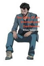 The Diary Of An Unemployed Gentleman by Elias Sassoon