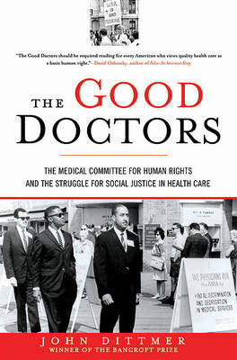 The Good Doctors: The Medical Committee for Human Rights and the Struggle for Social Justice in Health Care by Professor Emeritus John Dittmer (DePauw University)
