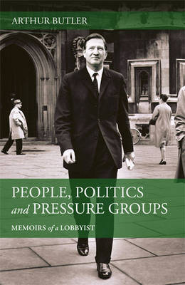 Memoirs of a Lobbyist: People, Politics and Pressure Groups by Arthur Butler