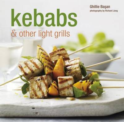 Kebabs and Other Light Grills by Ghillie Basan