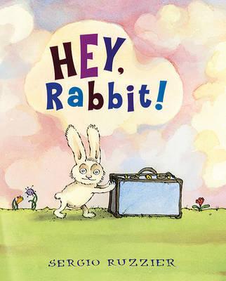 Hey, Rabbit! by Sergio Ruzzier