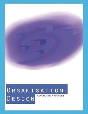 Organisation Design by Abdul Khalid Abdul Aziz
