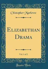 Elizabethan Drama, Vol. 1 of 2 (Classic Reprint) by Chistopher Marlowe image