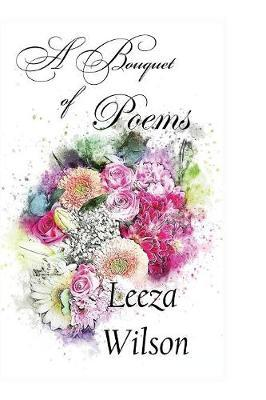 A Bouquet of Poems by Leeza Wilson