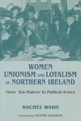 Women, Unionism and Loyalty in Northern Ireland by Rachel Ward