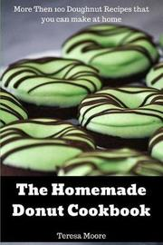 The Homemade Donut Cookbook by Teresa Moore