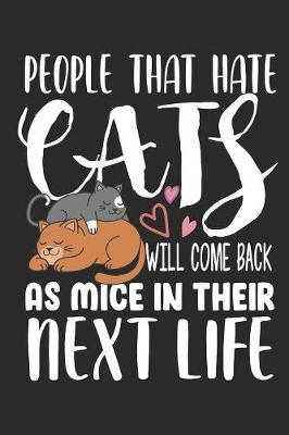 People that hate cats will come back as mice in their next life by Values Tees