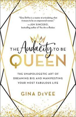 The Audacity to Be Queen by Gina DeVee