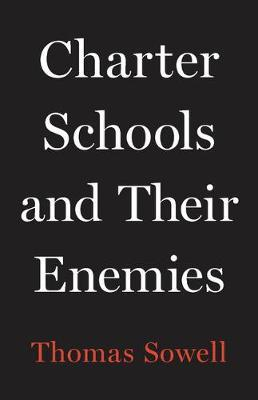 Charter Schools and Their Enemies by Thomas Sowell