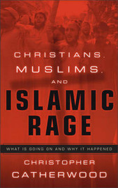 Christians, Muslims, and Islamic Rage: What is Going on and Why it Happened by Christopher Catherwood image
