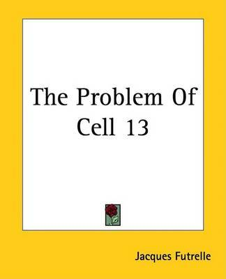 The Problem Of Cell 13 by Jacques Futrelle image