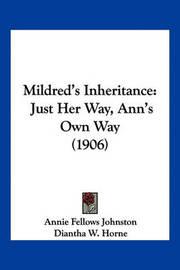 Mildred's Inheritance: Just Her Way, Ann's Own Way (1906) by Annie Fellows Johnston