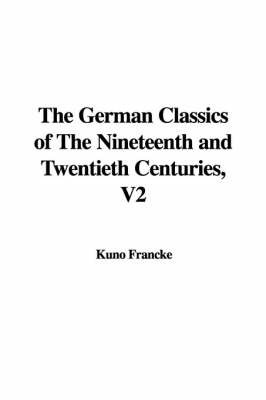 The German Classics of the Nineteenth and Twentieth Centuries, V2