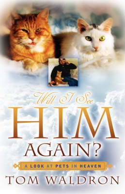 Will I See Him Again? a Look at Pets in Heaven by Tom, Waldron