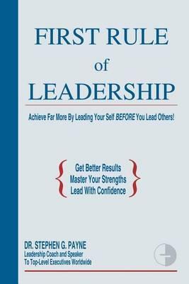 First Rule of Leadership by Stephen G. Payne