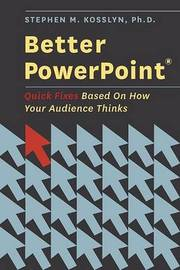 Better PowerPoint (R) by Stephen Kosslyn image