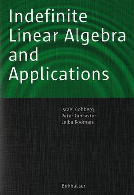 Indefinite Linear Algebra and Applications by Israel Gohberg