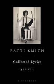 Patti Smith Collected Lyrics, 1970-2015 by Patti Smith