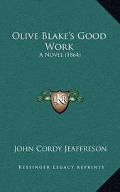 Olive Blake's Good Work: A Novel (1864) by John Cordy Jeaffreson