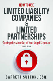 How to Use Limited Liability Companies & Limited Partnerships by Garrett Sutton