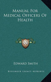 Manual for Medical Officers of Health by Professor Edward Smith