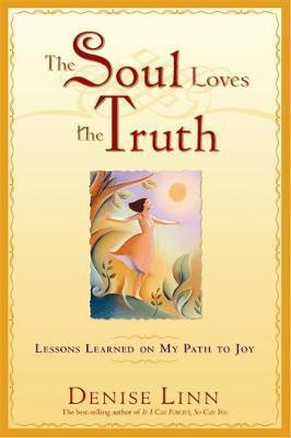 The Soul Loves The Truth by Denise Linn image