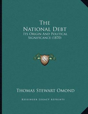 The National Debt: Its Origin and Political Significance (1870) by Thomas Stewart Omond