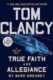 Tom Clancy: True Faith and Allegiance by Mark Greaney