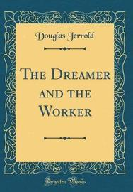The Dreamer and the Worker (Classic Reprint) by Douglas Jerrold image