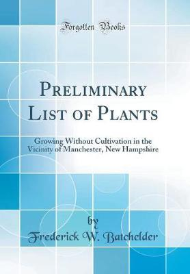 Preliminary List of Plants by Frederick W Batchelder