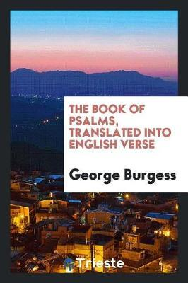 The Book of Psalms, Translated Into English Verse by George Burgess