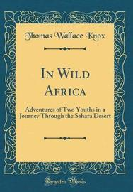 In Wild Africa by Thomas Wallace Knox image