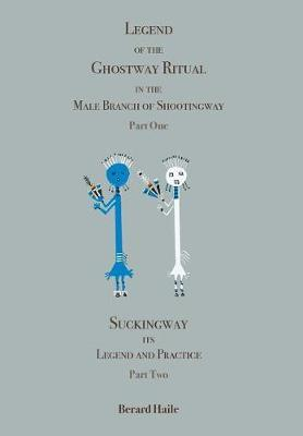 Legend of the Ghostway Ritual in the Male Branch of Shootingway by Berard Haile