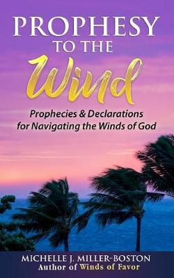 Prophesy to the Wind by Michelle J Miller