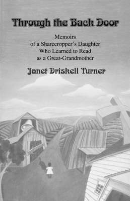Through the Back Door: Memoirs of a Sharecropper's Daughter Who Learned to Read as a Great-Grandmother by Janet Driskell Turner image
