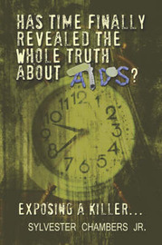 Has Time Finally Revealed the Whole Truth about AIDS?: Exposing a Killer. by Sylvester Chambers Jr. image