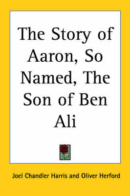 The Story of Aaron, So Named, The Son of Ben Ali by Joel Chandler Harris