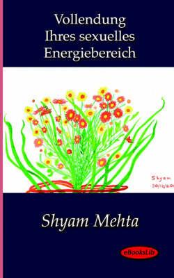 Vollendung Ihres Sexuelles Energiebereich by Shyam Mehta