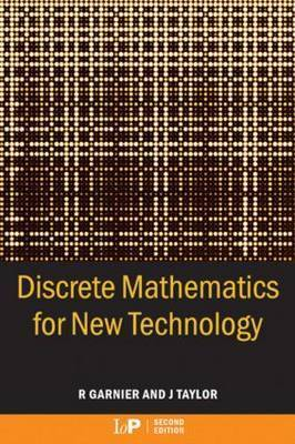 Discrete Mathematics for New Technology by Rowan Garnier