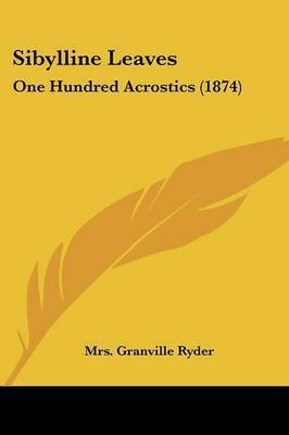 Sibylline Leaves: One Hundred Acrostics (1874) by Mrs Granville Ryder