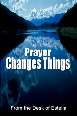 Prayer Changes Things by From the Desk of Estella
